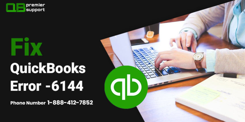 QuickBooks Error Code -6144 - Fix Repair Support | 1-888-412-7852